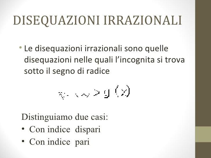 DISEQUAZIONI IRRAZIONALI <ul><li>Le disequazioni irrazionali sono quelle disequazioni nelle quali l'incognita si trova sot...