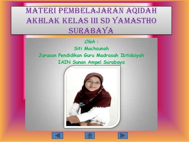 Materi Pembelajaran AqidahAkhlak Kelas III SD Yamastho         Surabaya                    Oleh :                 Siti Mac...