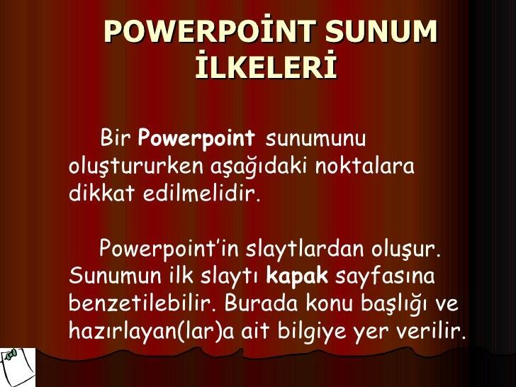 POWERPOİNT SUNUM       İLKELERİ   Bir Powerpoint sunumunuoluştururken aşağıdaki noktalaradikkat edilmelidir.   Powerpoint'...