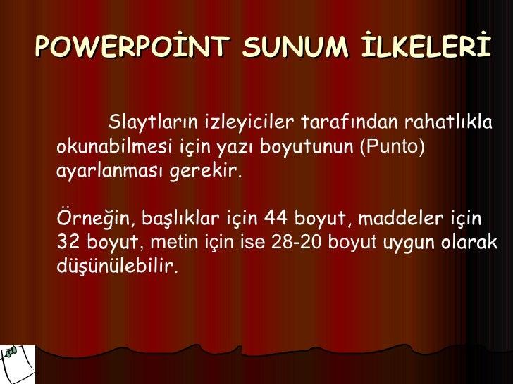 POWERPOİNT SUNUM İLKELERİ       Slaytların izleyiciler tarafından rahatlıkla okunabilmesi için yazı boyutunun (Punto) ayar...