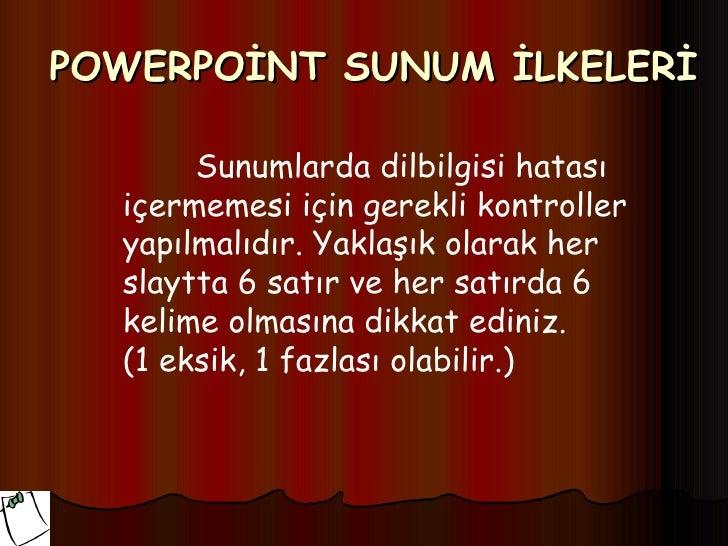 POWERPOİNT SUNUM İLKELERİ       Sunumlarda dilbilgisi hatası  içermemesi için gerekli kontroller  yapılmalıdır. Yaklaşık o...