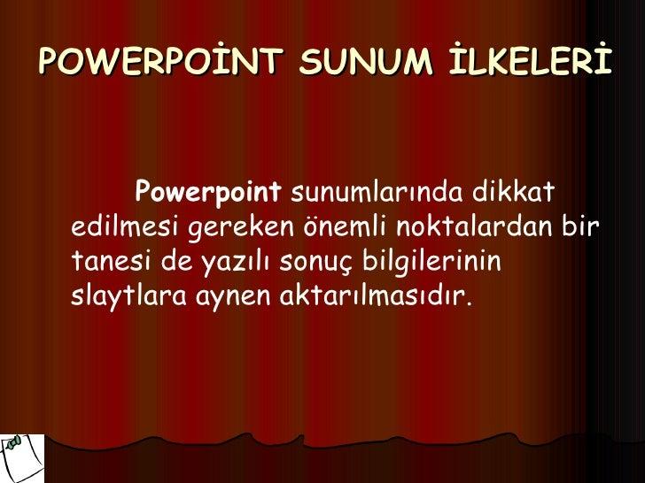 POWERPOİNT SUNUM İLKELERİ      Powerpoint sunumlarında dikkat edilmesi gereken önemli noktalardan bir tanesi de yazılı son...