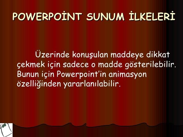 POWERPOİNT SUNUM İLKELERİ     Üzerinde konuşulan maddeye dikkatçekmek için sadece o madde gösterilebilir.Bunun için Powerp...