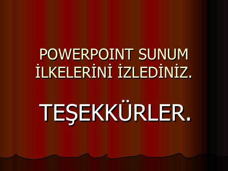 POWERPOINT SUNUMİLKELERİNİ İZLEDİNİZ.TEŞEKKÜRLER.