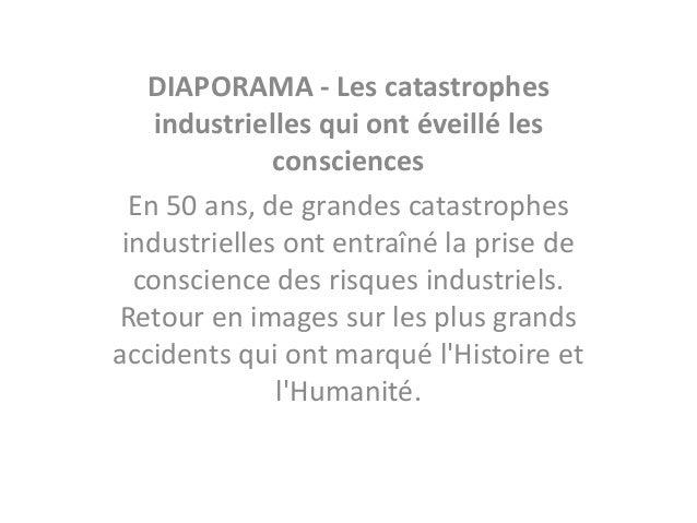 DIAPORAMA - Les catastrophes  industrielles qui ont éveillé les  consciences  En 50 ans, de grandes catastrophes  industri...