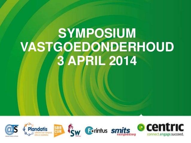 SYMPOSIUM VASTGOEDONDERHOUD 3 APRIL 2014
