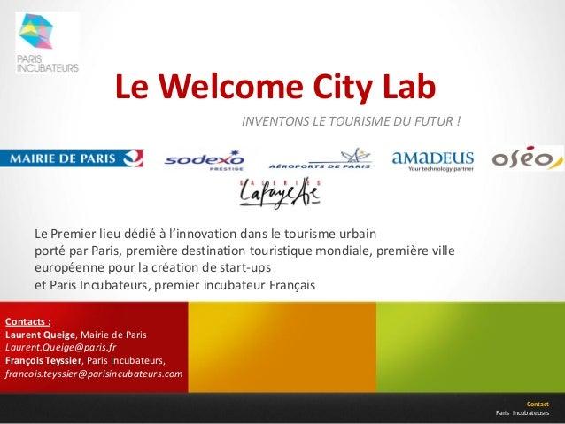 Le Welcome City LabContactParis IncubateusrsINVENTONS LE TOURISME DU FUTUR !Le Premier lieu dédié à l'innovation dans le t...