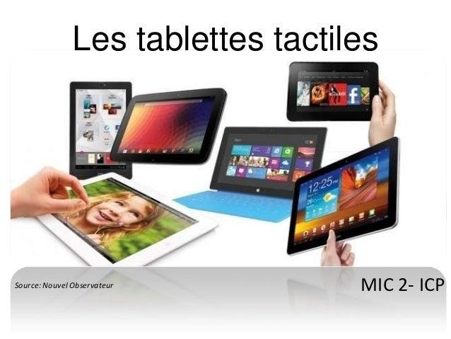 Les tablettes tactilesSource: Nouvel Observateur         MIC 2- ICP