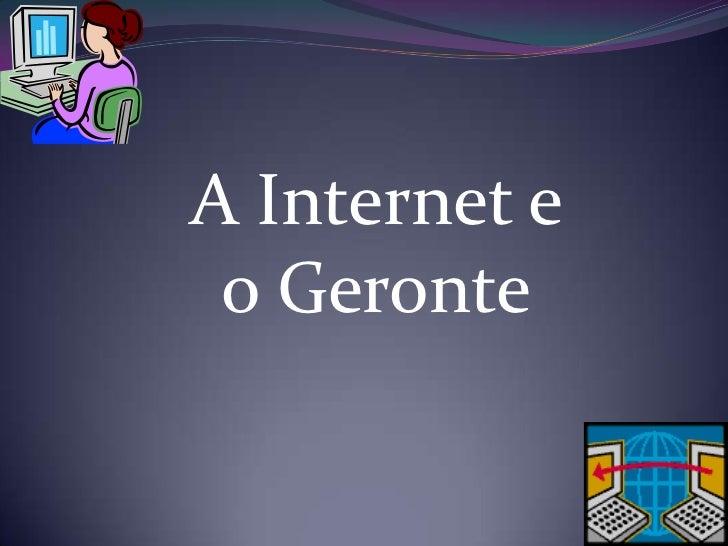A Internet e o Geronte<br />