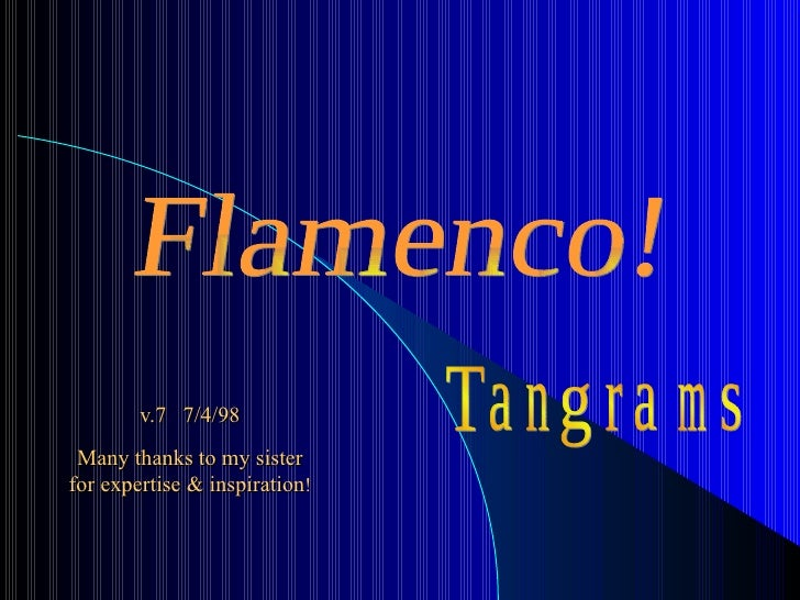 v.7  7/4/98 Many thanks to my sister for expertise & inspiration ! Flamenco! T a n g r a m s