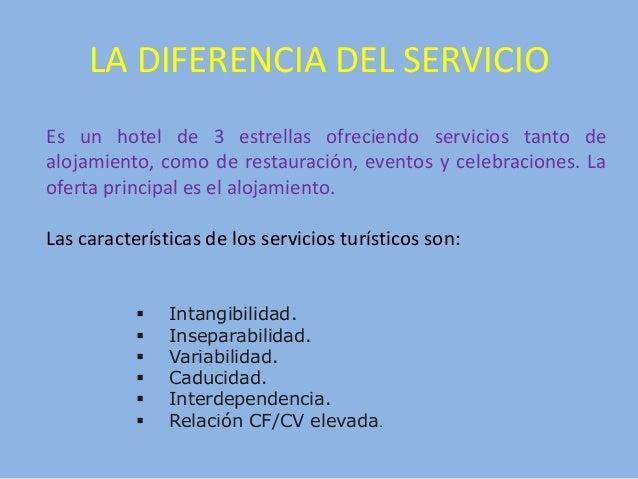 LA DIFERENCIA DEL SERVICIO Es un hotel de 3 estrellas ofreciendo servicios tanto de alojamiento, como de restauración, eve...