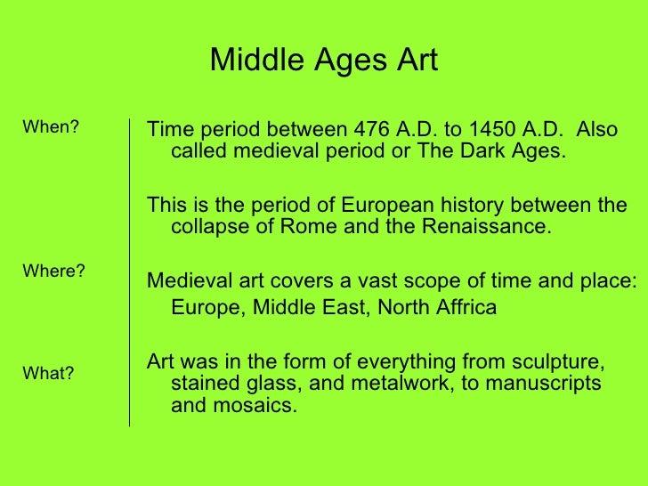 Middle Ages Art <ul><li>When? </li></ul><ul><li>Where? </li></ul><ul><li>What? </li></ul><ul><li>Time period between 476 A...