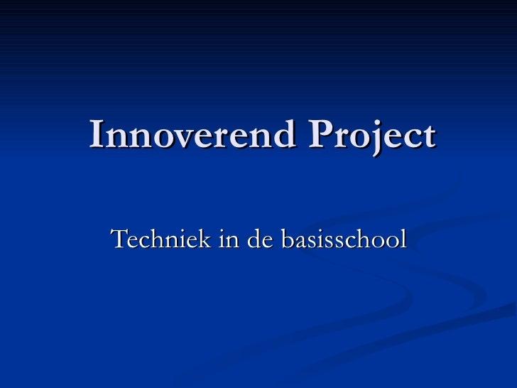 Innoverend Project   Techniek in de basisschool