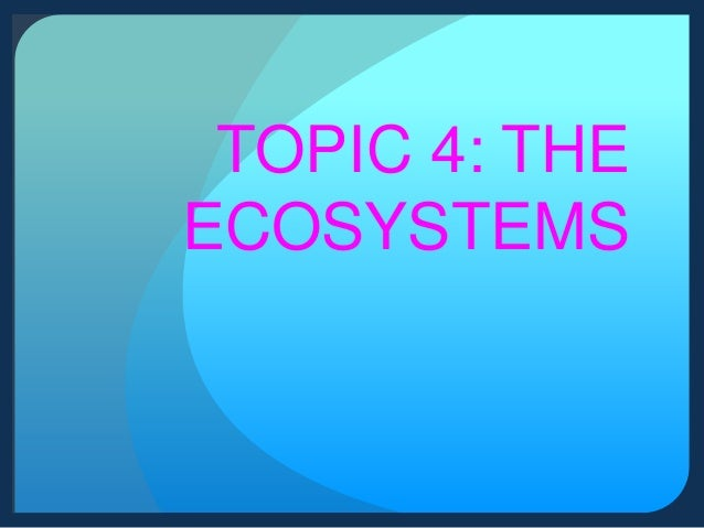 TOPIC 4: THE ECOSYSTEMS