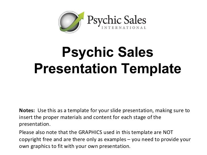 Psychic Sales      Presentation TemplateNotes: Use this as a template for your slide presentation, making sure toinsert th...
