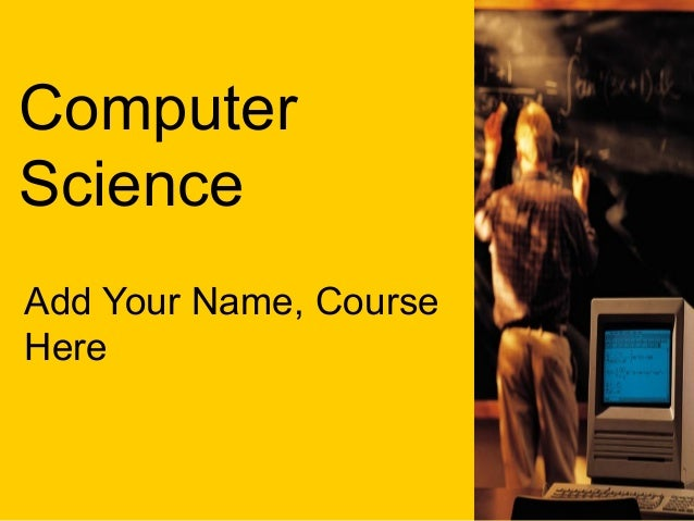 ComputerScienceAdd Your Name, CourseHere