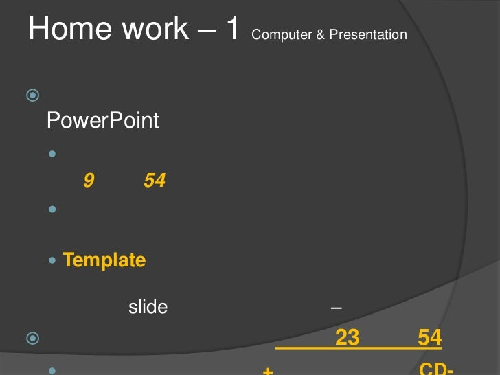 Home work – 1 Computer & Presentation    PowerPoint            9    54         Template            slide            –...
