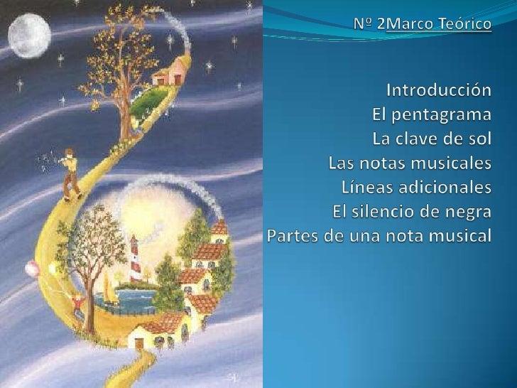 Nº 2Marco TeóricoIntroducciónEl pentagramaLa clave de solLas notas musicalesLíneas adicionalesEl silencio de negraPartes d...