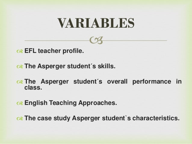 a case study on aspergers syndrome education essay Individuals who are born with asperger's syndrome often have a hard time interpreting and reacting to social cues in this lesson, we will discuss the signs and symptoms in adults as well as the difficulties caused for adults with asperger's.
