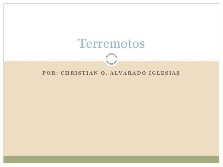 Por: Christian O. Alvarado Iglesias<br />Terremotos<br />