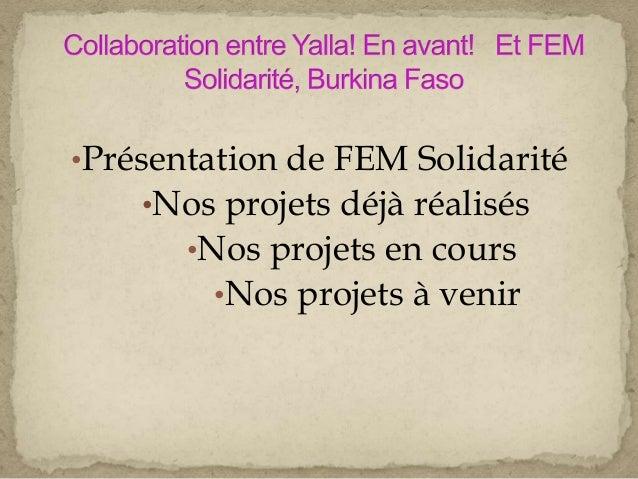 •Présentation de FEM Solidarité •Nos projets déjà réalisés •Nos projets en cours •Nos projets à venir