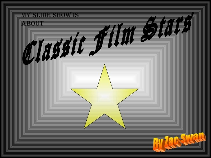 Classic Film Stars By Zac Swan My Slide Show is about