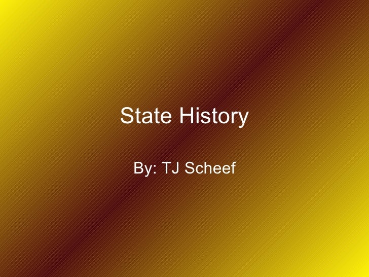State History By: TJ Scheef