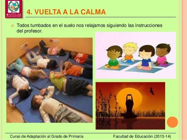 4. VUELTA A LA CALMA Curso de Adaptación al Grado de Primaria Facultad de Educación (2013-14)  Todos tumbados en el suelo...