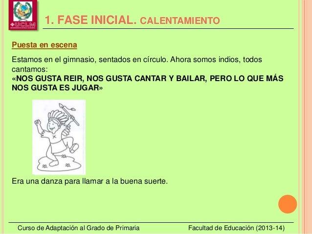 1. FASE INICIAL. CALENTAMIENTO Curso de Adaptación al Grado de Primaria Facultad de Educación (2013-14) Puesta en escena E...