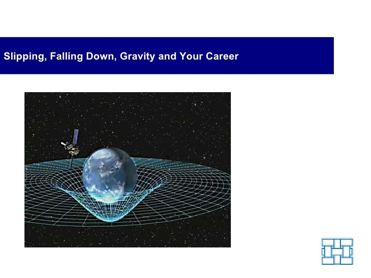 Slipping, Falling Down, Gravity and Your Career