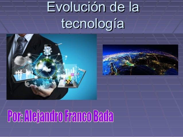 Evolución de laEvolución de la tecnologíatecnología