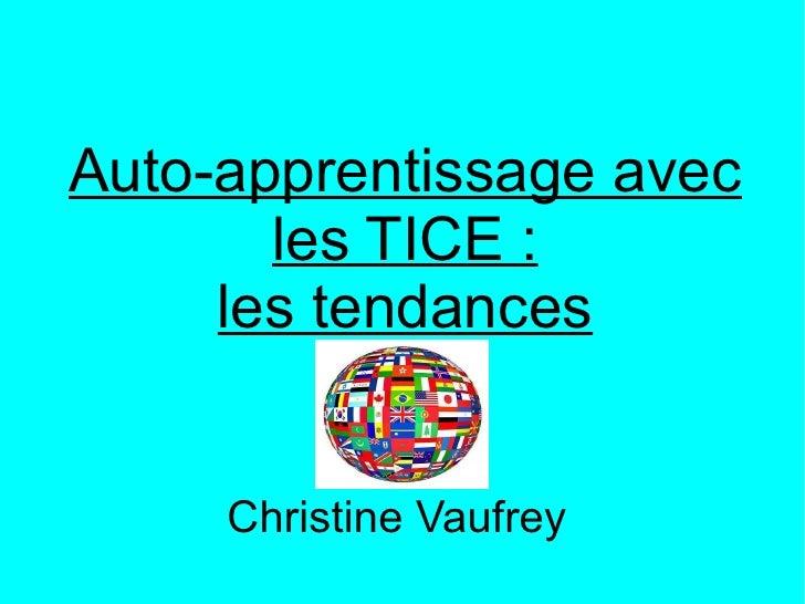 Auto-apprentissage avec les TICE: les tendances Christine Vaufrey