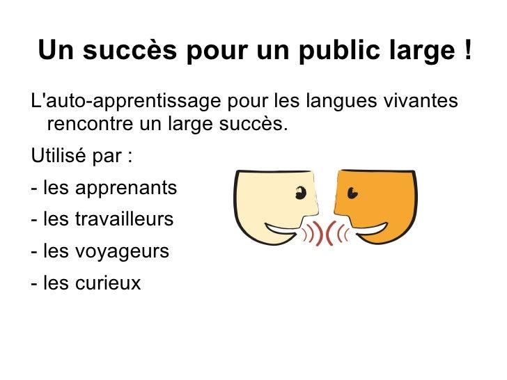 Un succès pour un public large! <ul><li>L'auto-apprentissage pour les langues vivantes rencontre un large succès.