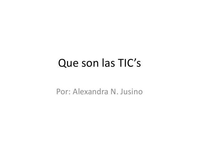 Que son las TIC's  Por: Alexandra N. Jusino