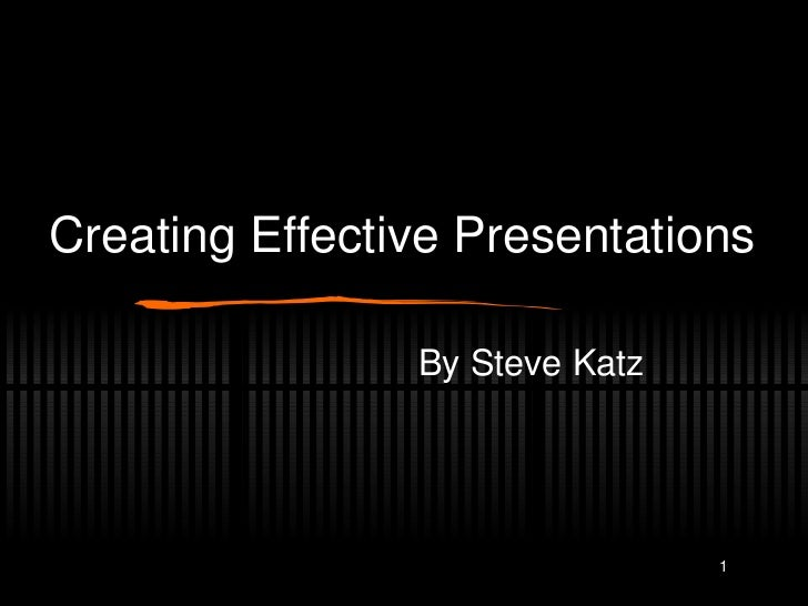 Creating Effective Presentations <ul><li>By Steve Katz </li></ul>