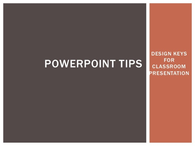 DESIGN KEYSFORCLASSROOMPRESENTATIONPOWERPOINT TIPS
