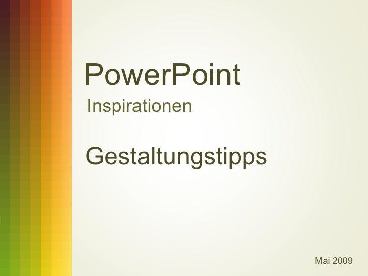 PowerPoint Inspirationen  Gestaltungstipps                       Mai 2009