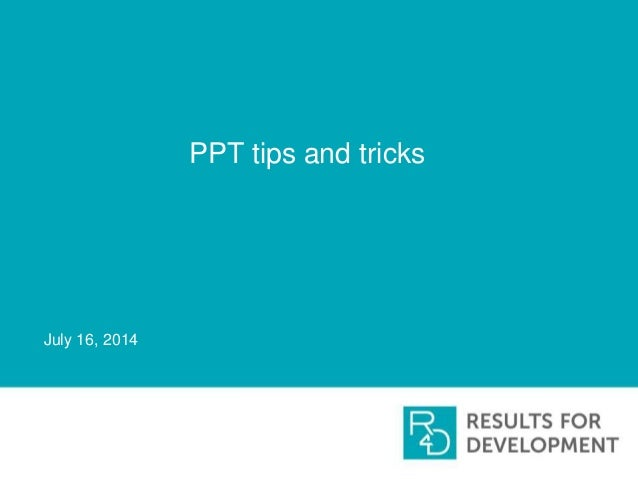 PPT tips and tricks July 16, 2014