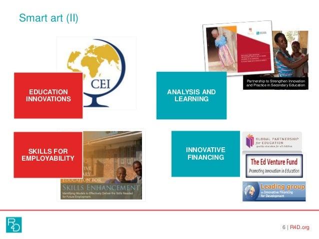 Smart art (II) 6   R4D.org EDUCATION INNOVATIONS INNOVATIVE FINANCING SKILLS FOR EMPLOYABILITY Partnership to Strengthen I...