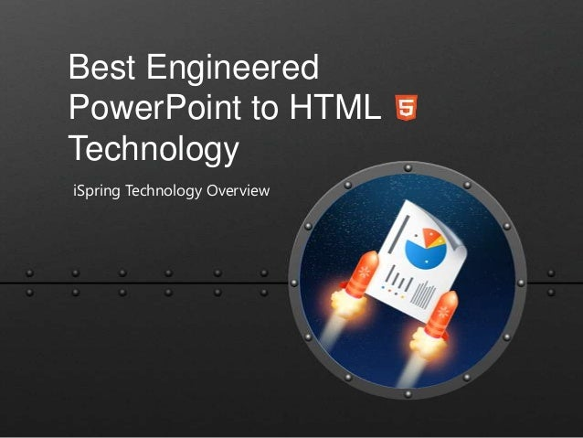 Best Engineered PowerPoint to HTML Technology iSpring Technology Overview