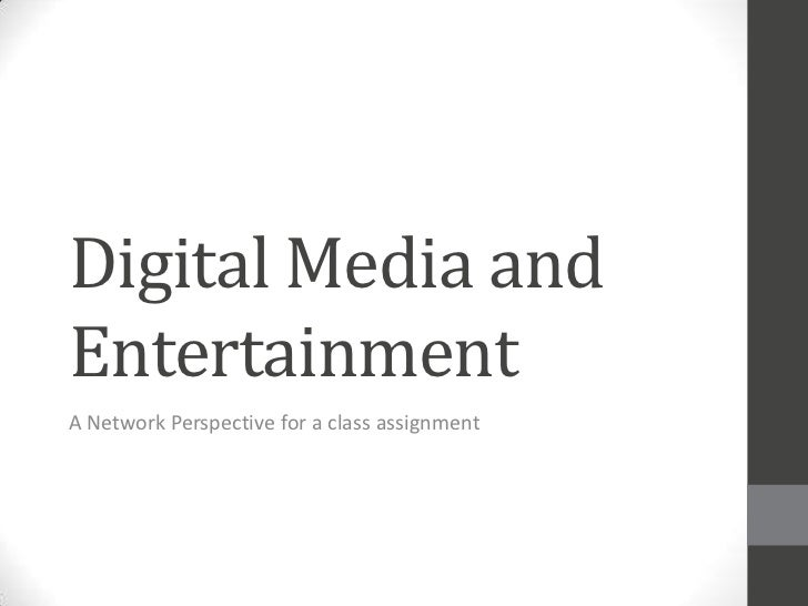 Digital Media andEntertainmentA Network Perspective for a class assignment