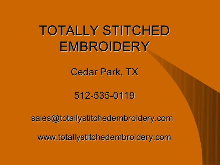 TOTALLY STITCHED   EMBROIDERY         Cedar Park, TX          512-535-0119sales@totallystitchedembroidery.com www.totallys...