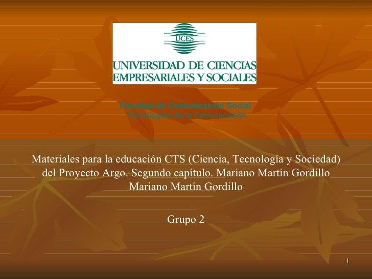 Materiales para la educación CTS (Ciencia, Tecnología y Sociedad) del Proyecto Argo. Segundo capítulo. Mariano Martín Gord...