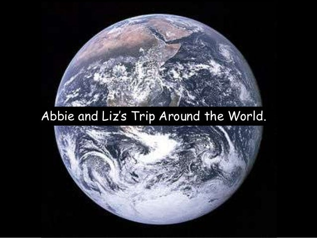 Abbie and Liz's Trip Around the World.
