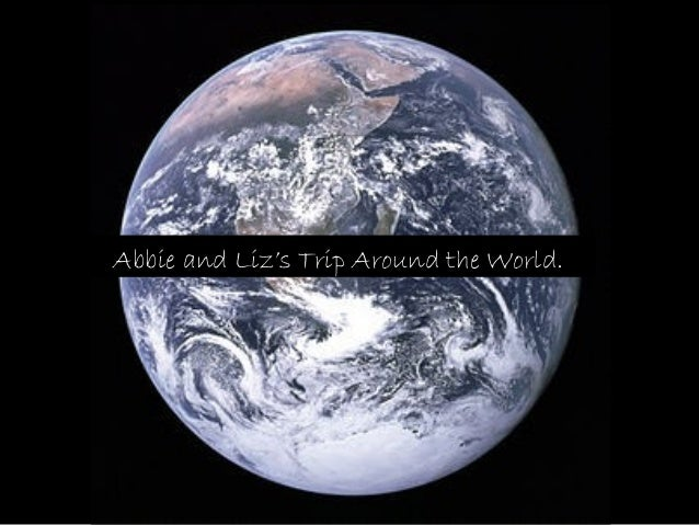 Abbie and Liz's Trip Around the World.