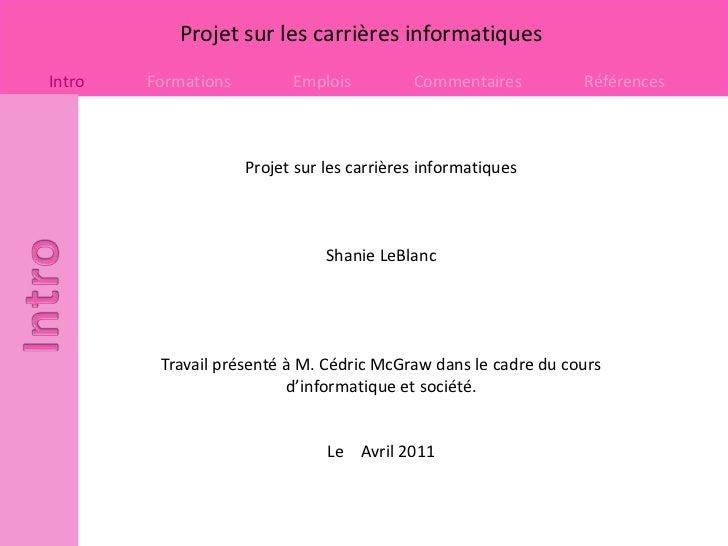 Projet sur les carrières informatiques<br />Shanie LeBlanc<br />Travail présenté à M. Cédric McGraw dans le cadre du cours...