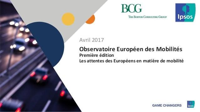 1 Observatoire Européen des Mobilités Première édition Les attentes des Européens en matière de mobilité Avril 2017