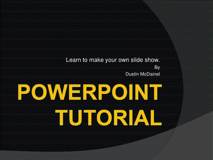 Learn to make your own slide show.                                 By                     Dustin McDainel
