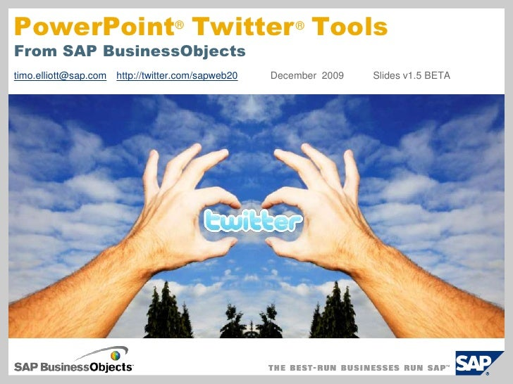 PowerPoint  Twitter  ToolsFrom SAP BusinessObjects<br />®<br />®<br />timo.elliott@sap.comhttp://twitter.com/sapweb20 Dec...