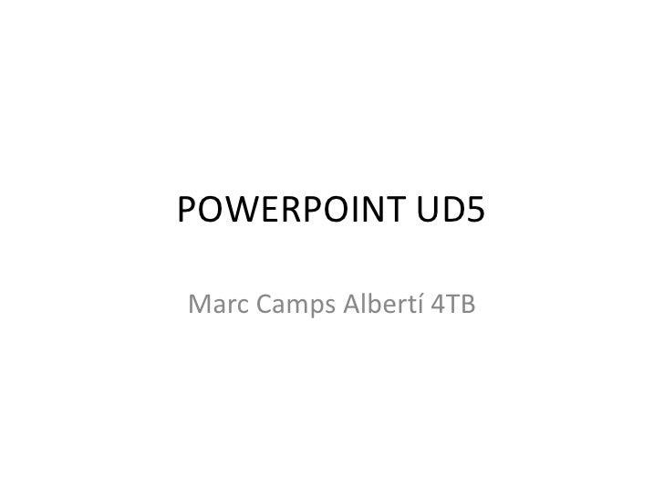 POWERPOINT UD5<br />Marc CampsAlbertí 4TB<br />